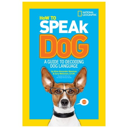 How to Speak Dog : A Guide to Decoding Dog Language ()