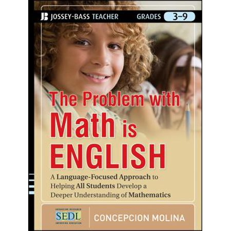 The Problem with Math Is English : A Language-Focused Approach to Helping All Students Develop a Deeper Understanding of