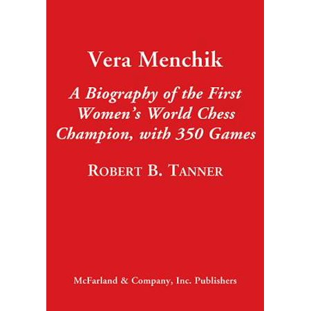 Vera Menchik : A Biography of the First Women's World Chess Champion, with 350