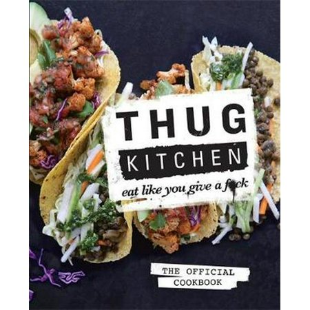 Thug Kitchen: Eat Like You Give a F**k (Hardcover)