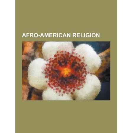 Afro-American Religion : Abakua, African Theological Archministry,  Cowrie-Shell Divination, Dutty Boukman, Egungun, Erinle, Haitian Vodou, Ifa,