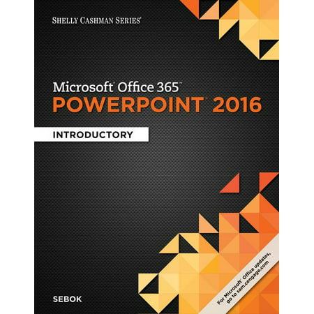 Shelly Cashman Series Microsoft Office 365 & PowerPoint 2016 : Introductory, Loose-Leaf Version