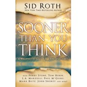 Sooner Than You Think : A Prophetic Guide to the End Times