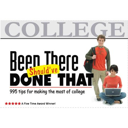 Been There, Should've Done That: 995 Tips for Making the Most of College by