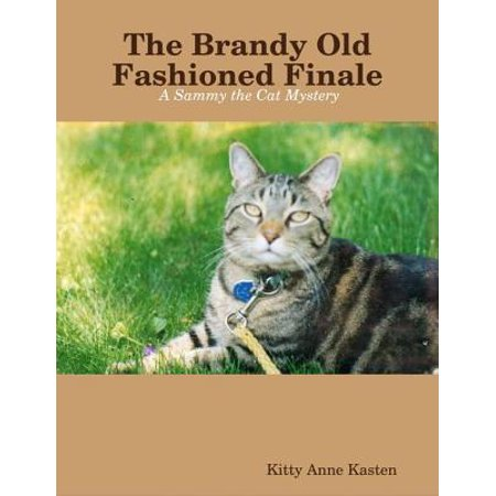 The Brandy Old Fashioned Finale: A Sammy the Cat Mystery - -