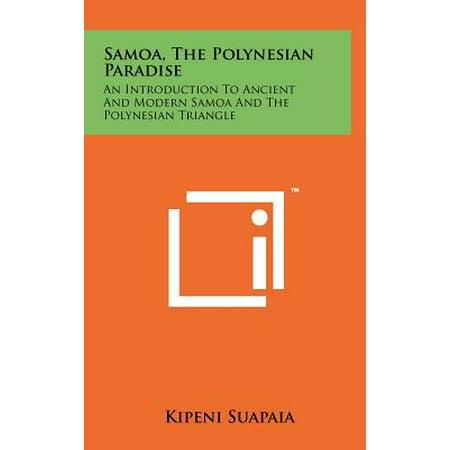Samoa, the Polynesian Paradise : An Introduction to Ancient and Modern Samoa and the Polynesian Triangle