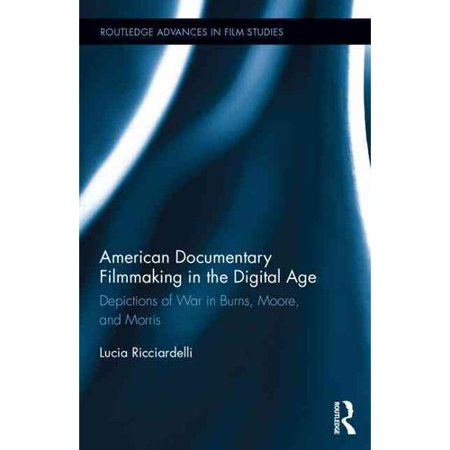 American Documentary Filmmaking in the Digital Age: Depictions of War in Burns, Moore, and Morris by