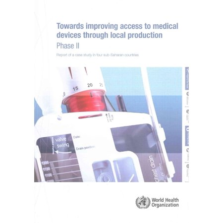 Towards Improving Access To Medical Devices Through Local Production Phase Ii  Report Of A Case Study In Four Sub Saharan Countries