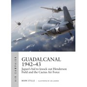 Guadalcanal 194243 : Japan's bid to knock out Henderson Field and the Cactus Air Force