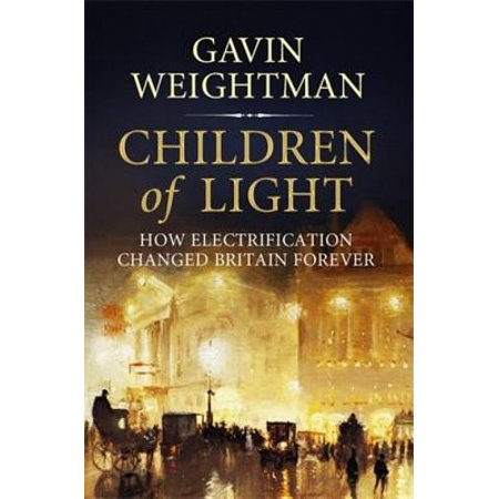 Children of Light: How Electricity Changed Britain Forever - eBook