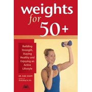 Weights for 50+: Building Strength, Staying Healthy and Enjoying an Active Lifestyle (Paperback)