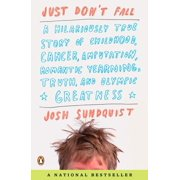 Just Don't Fall : A Hilariously True Story of Childhood, Cancer, Amputation, Romantic Yearning, Truth, and Olympic Greatness