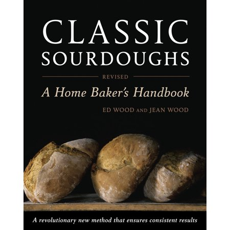 Classic Sourdoughs, Revised : A Home Baker's (Bakers Handbook)