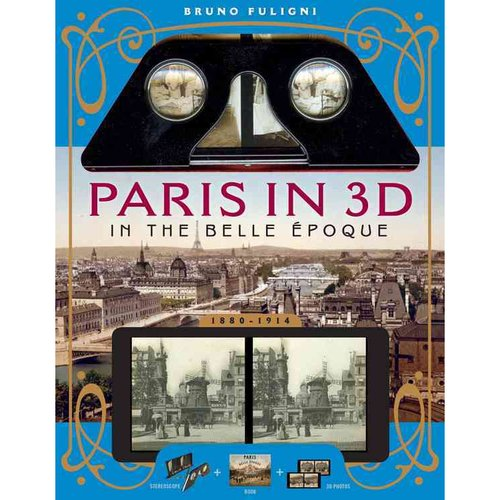 Paris in 3D in the Belle Epoque : A Book Plus Steroeoscopic Viewer and 34 3D Photos