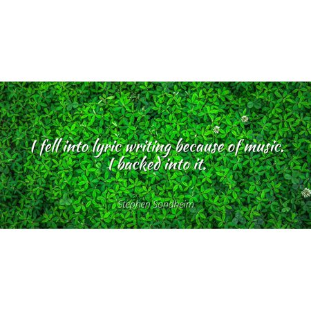 Stephen Sondheim - Famous Quotes Laminated POSTER PRINT 24x20 - I fell into lyric writing because of music. I backed into it. - Halloween Stephen Lyrics