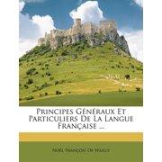 Principes Generaux Et Particuliers de La Langue Francaise ...