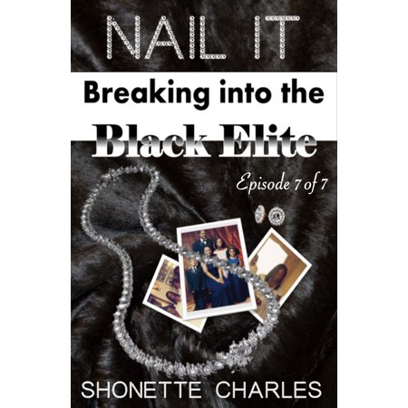 Episode 7 of 7 - Nail It: Breaking into the Black Elite (The Best Is Yet To Come) - (Best E Nails On The Market)