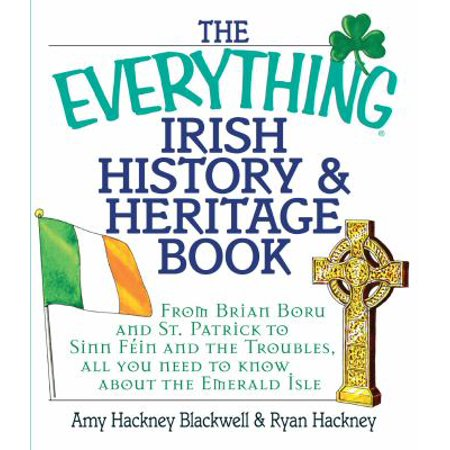 The Everything Irish History   Heritage Book  From Brian Boru And St  Patrick To Sinn Fein And The Troubles  All You Need To Know About The Emerald Isle