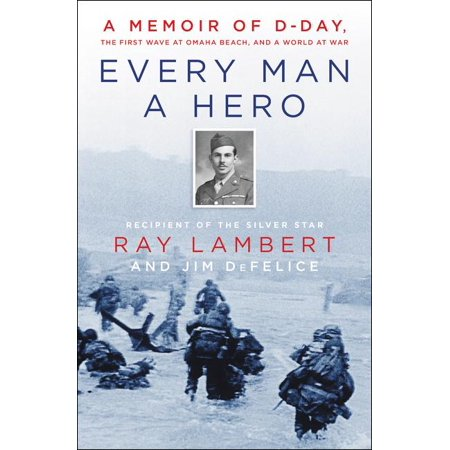 Every Man a Hero: A Memoir of D-Day, the First Wave at Omaha Beach, and a World at War (Hardcover) - War At Warcraft