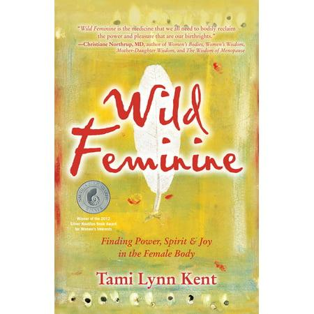 Wild Feminine : Finding Power, Spirit & Joy in the Female Body - Spirit Of Halloween Jobs