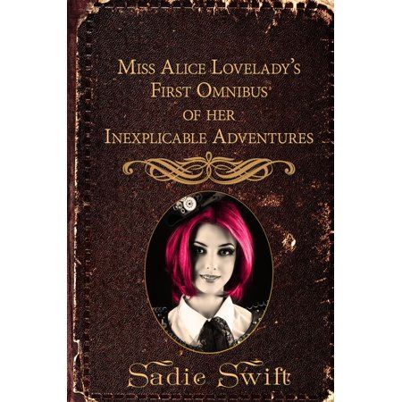 Miss Alice Lovelady's First Omnibus of her Inexplicable Adventures - eBook (Iron Fist Omnibus)
