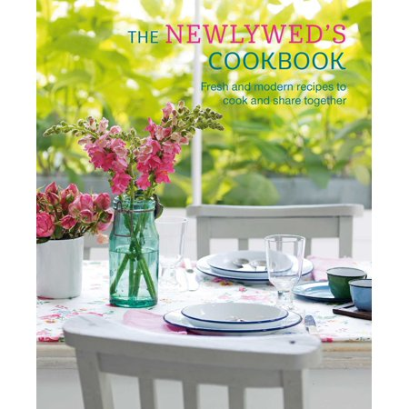 The Newlywed's Cookbook : Fresh and modern recipes to cook and share together ()