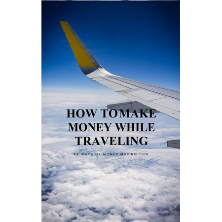 How to Make Money While Travelling - eBook (Best Way To Hide Money While Traveling)