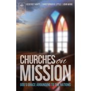 Churches on Mission : God's Grace Abounding to the Nations