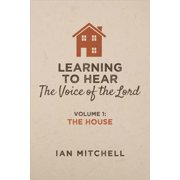 Learning to Hear the Voice of the Lord : Volume 1: The House