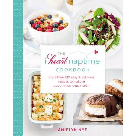 The I Heart Naptime Cookbook : More Than 100 Easy & Delicious Recipes to Make in Less Than One Hour - Halloween Recipes For Toddlers To Make