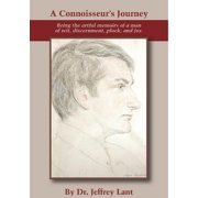 A Connoisseur's Journey Being the artful memoirs of a man of wit, discernment, pluck, and joy. - eBook