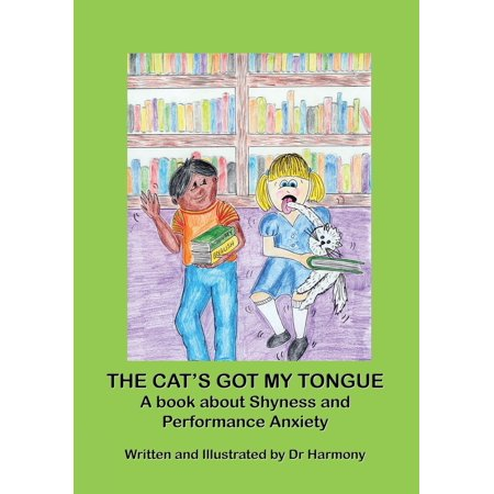 The Cat's Got My Tongue- A Book about Shyness and Performance (She Got That Sugar On My Tongue)