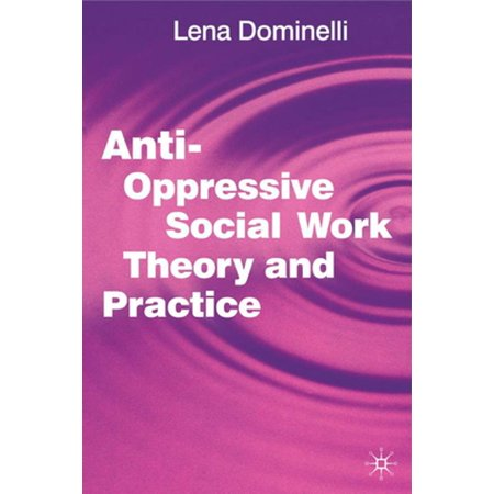 Anti Oppressive Social Work Theory and Practice -