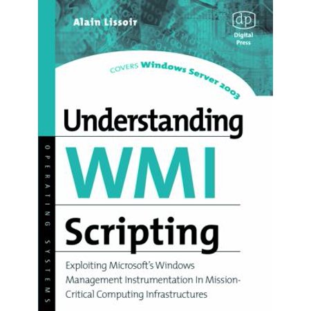 Understanding Wmi Scripting  Exploiting Microsofts Windows Management Instrumentation In Mission Critical Computing Infrastructures