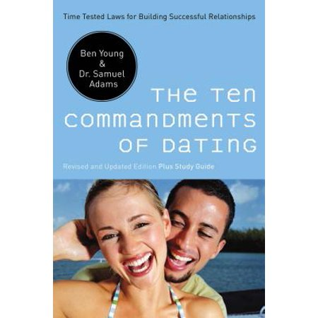 The Ten Commandments of Dating : Time-Tested Laws for Building Successful