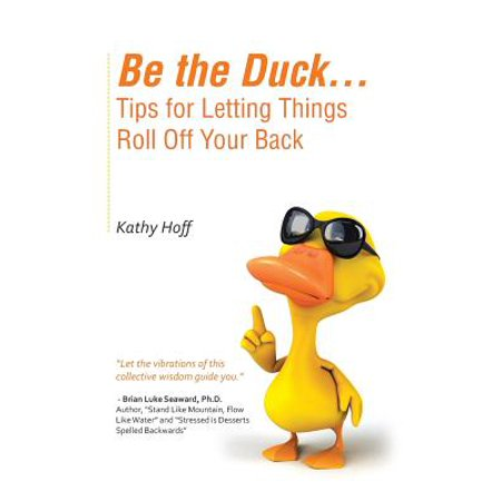Be the Duck...Tips for Letting Things Roll Off Your (Roll Off Your Back Like A Duck)