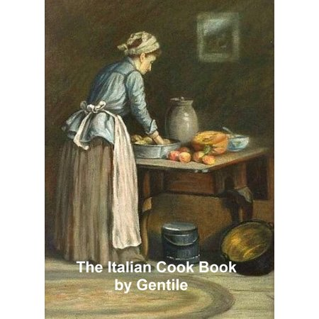 The Italian Cook Book: the Art of Eating Well, practical recipes of the Italian cuisine; pastries, sweets, frozen delicacies and syrups (1919) - eBook