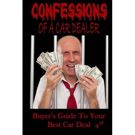 Confessions Of A Car Dealer  Buyer  039 S Guide To Your Best Car Deal