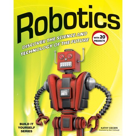 Build It Yourself: Robotics: Discover the Science and Technology of the Future with 20 Projects (The Future Of Food Production Sam Forman)