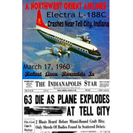 A Northwest Orient Airlines Electra L-188C Crashes Near Tell City, Indiana March 17, 1960 - eBook
