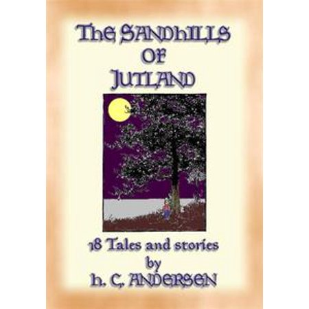 THE SAND-HILLS OF JUTLAND - 18 tales and stories by Hans Christian Andersen - eBook