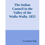 The Indian Council in the Valley of the Walla-Walla. 1855 - eBook