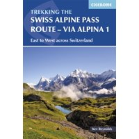 The Swiss Alpine Pass Route  Via Alpina 1 : Trekking East to West across Switzerland
