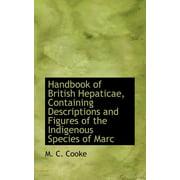 Handbook of British Hepaticae, Containing Descriptions and Figures of the Indigenous Species of Marc