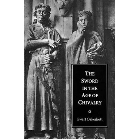 The Sword in the Age of Chivalry (Ewart Oakeshott Records Of The Medieval Sword)