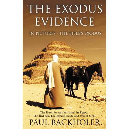 The Exodus Evidence In Pictures - The Bible's Exodus, The Hunt for Ancient Israel in Egypt, The Red Sea, The Exodus Route and Mount Sinai - eBook