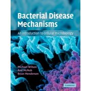 Bacterial Disease Mechanisms : An Introduction to Cellular Microbiology