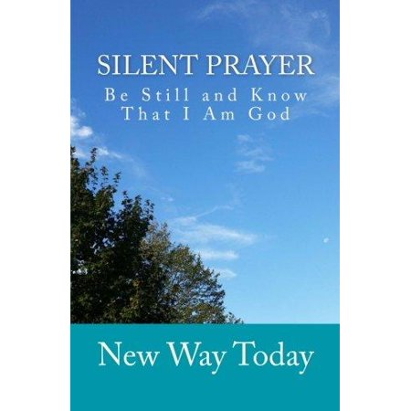 Silent Prayer  Be Still And Know That I Am God