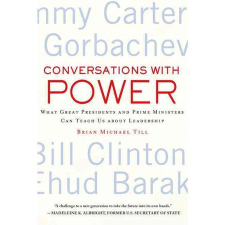 Conversations With Power: What Great Presidents and Prime Ministers Can Teach Us About Leadership