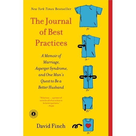 The Journal of Best Practices : A Memoir of Marriage, Asperger Syndrome, and One Man's Quest to Be a Better (Best Biographies And Memoirs)